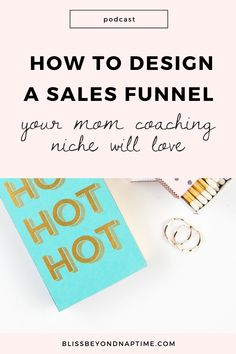 How to Design a Sales Funnel Your Mom Coaching Niche Will Love // Bliss Beyond Naptime -- Business Tips, Online Business, Sales Strategy, Blog Love, Blogging For Beginners, Social Media Tips, As You Like, Email Marketing, Messages