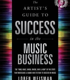 The Artist's Guide to Success in the Music Business: The 'Who, What, When, Where, Why & How of the Steps That Musicians & Bands Have to Take to Succeed in Music PDF Success, Artist Management, Self Empowerment, Music Industry, Music Publishing, Audio Books, Advice, How To Apply, Reading