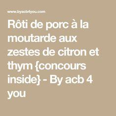 Rôti de porc à la moutarde aux zestes de citron et thym {concours inside} - By acb 4 you