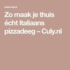 Zo maak je thuis écht Italiaans pizzadeeg – Culy.nl