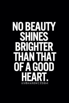 No beauty shines brighter than that of a good heart. #quotes
