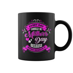 Every Day Should be Mothers Day because Moms Deserve it Coffee Mug, Order HERE ==> https://www.sunfrog.com/Holidays/118377604-540071288.html?9410, Please tag & share with your friends who would love it , #jeepsafari #christmasgifts #superbowl