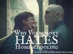 Why Voldemort Hates Homeschooling-- This is actually a very well done article about education and about the dangers of governments using education systems to control the people. Wow!