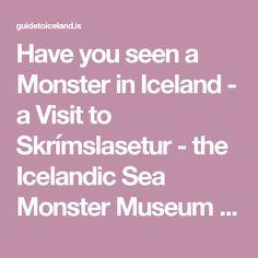 Have you seen a Monster in Iceland - a Visit to Skrímslasetur - the Icelandic Sea Monster Museum in the Westfjords of Iceland