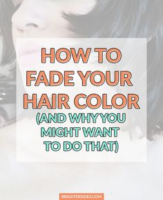 How To Fade Your Hair Color (and why you might want to do that). Good tips from a professional hairstylist! [hair, hair color, hair dye, pastel hair, dark hair, change hair color, tips, how to]