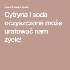 Cytryna i soda oczyszczona może uratować nam życie! Polish Recipes, Slow Food, Clean Face, Good Advice, Healthy Life, Detox, Herbalism, Food And Drink, Health Fitness