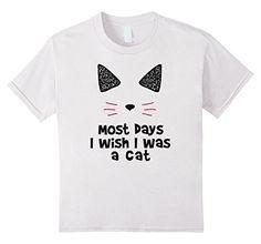 Kids Most Days I Wish I Was A Cat 4 White Most Days I Wis... https://www.amazon.com/dp/B01N3N7P3L/ref=cm_sw_r_pi_dp_x_JS2lyb5VZA8M9