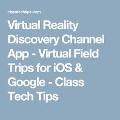 Virtual Reality Discovery Channel App - Virtual Field Trips for iOS & Google - Class Tech Tips