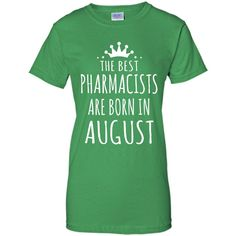 THE BEST PHARMACISTS ARE BORN IN AUGUST T-Shirt