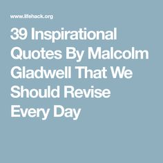 39 Inspirational Quotes By Malcolm Gladwell That We Should Revise Every Day