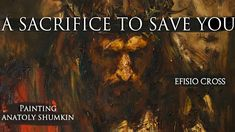 """A Sacrifice To Save You "" | Efisio Cross"