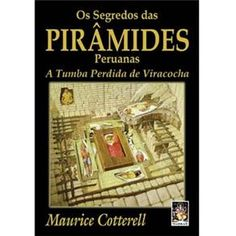Livro - Os Segredos das Pirâmides Peruanas: a Tumba Perdida de Viracocha