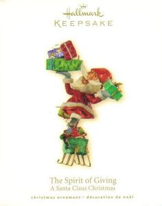Hallmark Keepsake Ornament Christmas The Spirit of Giving  Brand: Hallmark - From The Santa Claus Christmas Collection Product Type: Keepsake Holiday Ornament Year issued: 2008 UPC: 795902041021 Item no: QP1614 Features: Handcrafted Size: 4.25 inch Artist: Linda Sickman Holiday: Christmas