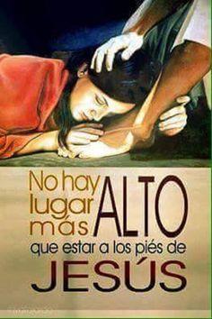 No hay lugar mas alto que estar a los pies de Jesús.