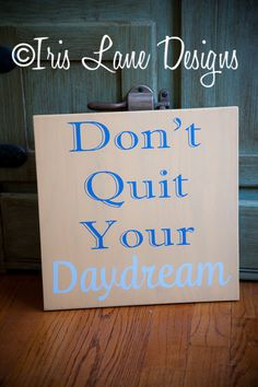 Don't quit your daydream Wood Sign by IrisLaneDesigns on Etsy