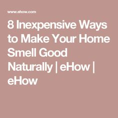 8 Inexpensive Ways to Make Your Home Smell Good Naturally | eHow | eHow