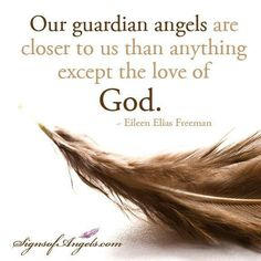 Remember those who are no longer with us on Earth are our guardian angels.