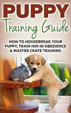 Puppy Training: The Ultimate Puppy Training Guide: How To Housebreak Your Puppy, Train Him In Obedience & Master Crate Training For Life (Puppy Training, Dog Training, Puppy Training Guide) - www.thepuppy.org/...