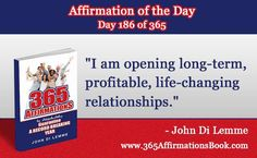 """I am opening long-term, profitable, life-changing relationships."" - Grab a hold of my Book for FREE where you will discover all '365' Affirmations - go to http://365affirmationsbook.com/ #affirmations #johndilemme #success #motivation"