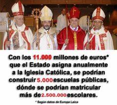 ... Con los 11.000 millones de euros que el Estado asigna anualmente a la Iglesia Católica, se pueden construir 5.000 escuelas públicas, dónde se podrían matricular más de 2.500.000 escolares. Según datos de Europa Laica.