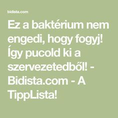 Ez a baktérium nem engedi, hogy fogyj! Így pucold ki a szervezetedből! - Bidista.com - A TippLista! Morning Sickness, Natural Remedies, Health Fitness, Math Equations, Vaj, Minden, History, Sports, Diet