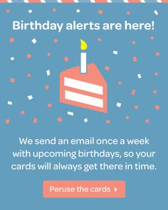 Birthday Alerts are here! We'll send you an email the week before your friends' birthdays reminding you to send a card to get it to them in time. BAM you just became the best friend ever! https://www.postable.com/cards/type/everyday/birthday