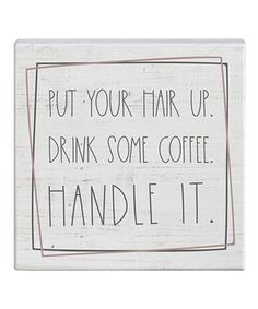 A convenient displaying décor addition to any space, this wall sign showcases a durable wood design and inspiring message.Full graphic text: Put your hair up, drink some coffee, handle W x H x DWood Me Quotes, Funny Quotes, Inspirational Message, Inspiring Quotes, Rustic Wood Signs, Wood Wall Decor, Say More, New Today, Wood Design