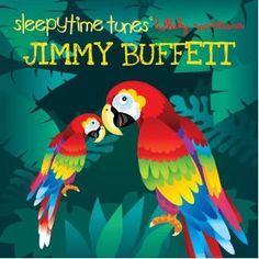 Sleepytime Tunes: Jimmy Buffett Lullaby SHUT. THE. FRONT. DOOR!