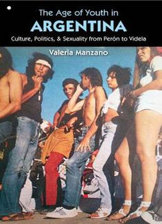 The Age Of Youth In Argentina: Culture Politics And Sexuality From Perón To Videla PDF