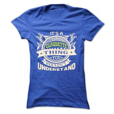 its a CLAUDETTE Thing ⑦ You Wouldnt Understand ! - T Shirt, ▼ Hoodie, Hoodies, Year,Name, Birthdayits a CLAUDETTE Thing You Wouldnt Understand ! - T Shirt, Hoodie, Hoodies, Year,Name, Birthdayits a CLAUDETTE Thing You Wouldnt Understand ! T Shirt, Hoodie, Hoodies, Year,Name, Birthday