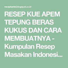 RESEP KUE APEM TEPUNG BERAS KUKUS DAN CARA MEMBUATNYA - Kumpulan Resep Masakan Indonesia 2017 Cooking Recipes, Blog, Cooker Recipes, Blogging, Recipies, Recipes