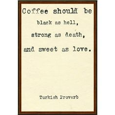 Quotes Turkish Proverb ❤ liked on Polyvore #coffee