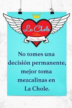 No tomes una decisión permanente, mejor toma mezcalinas en La Chole.