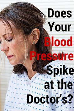 Does Your Blood Pressure Spike at the Doctor's Office? Why You Should Pay Attention to In-Office Blood Pressure Readings #bloodpressure #doctors | everydayhealth.com