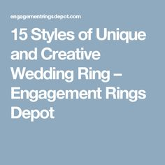 15 Styles of Unique and Creative Wedding Ring – Engagement Rings Depot
