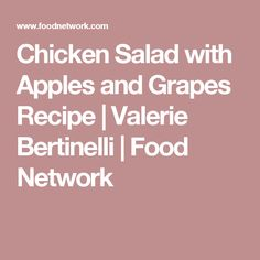 Chicken Salad with Apples and Grapes Recipe | Valerie Bertinelli | Food Network