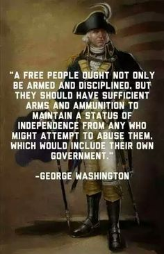 From our first President,  and Commander an Chief. The Second Amendment lives on.