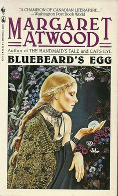 atwoods short story bluebeards egg essay Margaret atwood's short story bluebeard's egg represents a modern take on a classic folkloric story originating in tales from france, germany and england in charles perrault's bluebeard, a young bride's betrayal of her husband's trust leads to his attempt on her life.