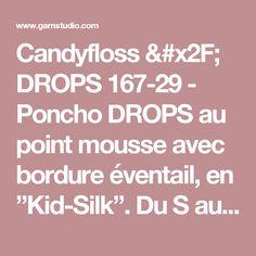 """Candyfloss / DROPS 167-29 - Poncho DROPS au point mousse avec bordure éventail, en  """"Kid-Silk"""". Du S au XXXL. - Free pattern by DROPS Design"""
