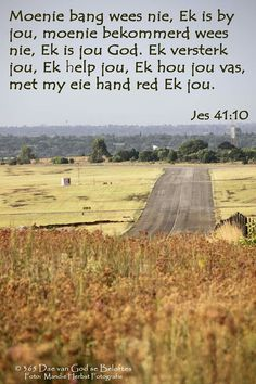 Dag 151 Bybelvers Jes Moenie bang wees nie, Ek is by jou, moenie bekommerd… Christ Quotes, Bible Verses Quotes, Bible Scriptures, Afrikaanse Quotes, Inspirational Quotes Pictures, Bible Prayers, Special Words, Prayer Book, Word Pictures