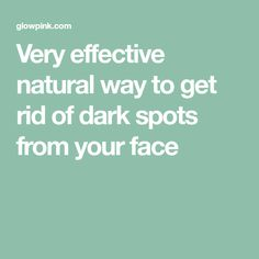 Very effective natural way to get rid of dark spots from your face