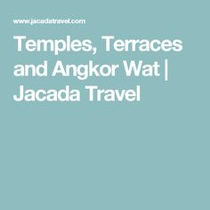 Temples, Terraces and Angkor Wat | Jacada Travel