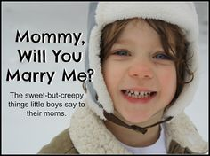 HILARIOUS!  Mommy, will you marry me?  The sweet-but-creepy things little #boys sometimes say to their moms by Toulouse & Tonic. #humor