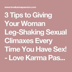 3 Tips to Giving Your Woman Leg-Shaking Sexual Climaxes Every Time You Have Sex! - Love Karma Passion