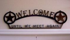 Welcome-Until We Meet Again-Texas Home Decor