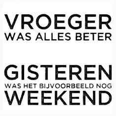 earlier it was better. yesterday for example it was still the weekend. Words Quotes, Wise Words, Me Quotes, Funny Quotes, Sayings, Great Quotes, Quotes To Live By, Dutch Words, Weekend Quotes