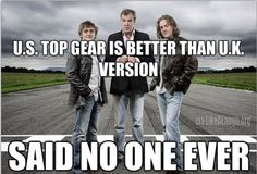 UK Top Gear is the best Top Gear... ever... hands down