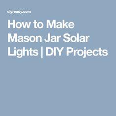 How to Make Mason Jar Solar Lights | DIY Projects