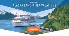 Featured Destination ALASKA LAND & SEA VACATIONS - Book Now
