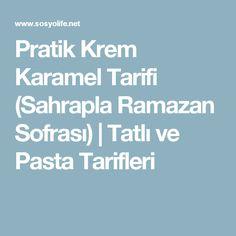 Pratik Krem Karamel Tarifi (Sahrapla Ramazan Sofrası)   Tatlı ve Pasta Tarifleri